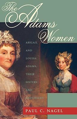 The Adams Women By Nagel, Paul C.