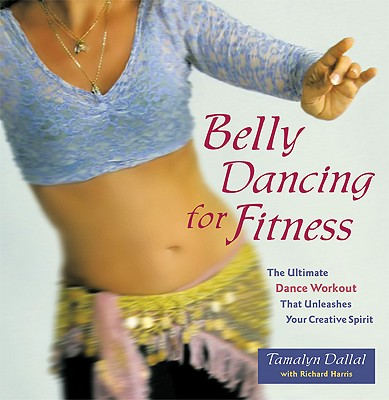 Belly Dancing for Fitness By Dallal, Tamalyn/ Harris, Richard/ Marino, Denise